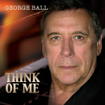 George Ball - Think Of Me